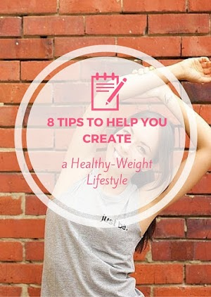 8 Tips to Help You Create a Healthy-Weight Lifestyle