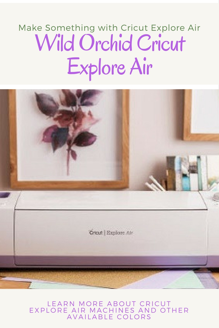 New Wild Orchid Cricut Explore Air