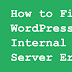 Cara Memperbaiki Internal Server Error (500) WordPress