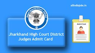Jharkhand High Court District Judges Admit Card