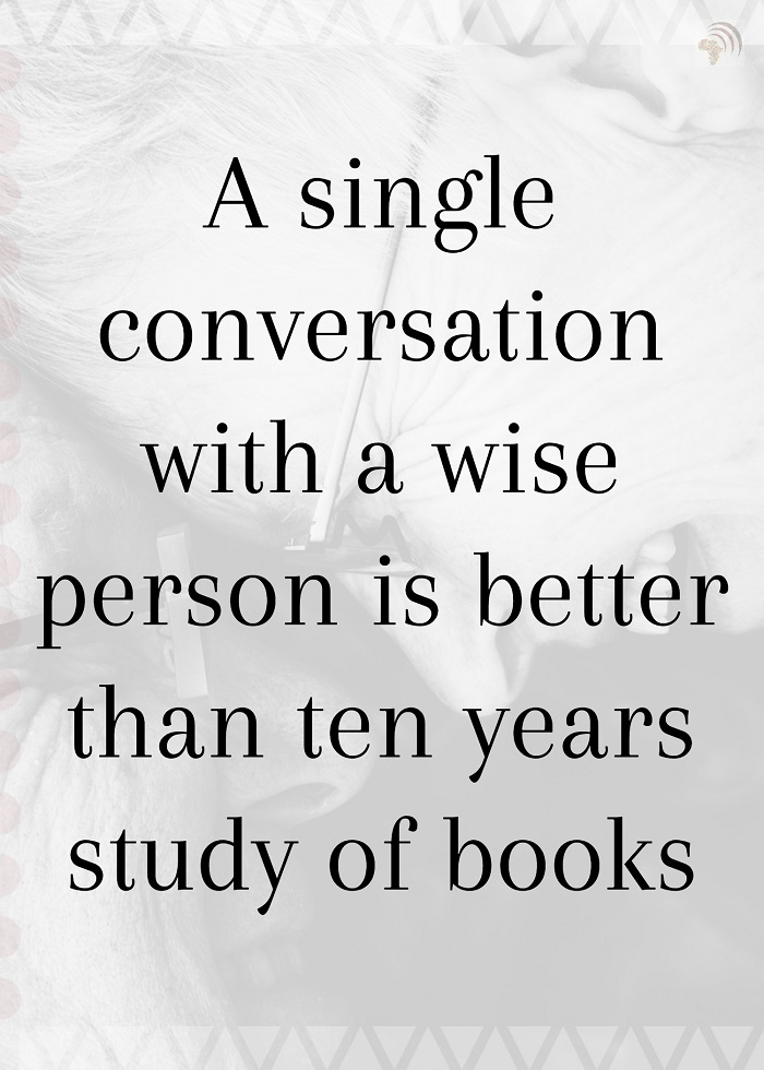 A single conversation with a wise person is better than ten years study of books