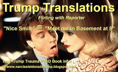"Trump Translations                            Flirting with Reporter  ""Nice Smile"" = ""Meet me in Basement at 8""   Using Trump Rosetta to Translate: you can! funny meme,     new Trump Trauma PTSD Book info:"