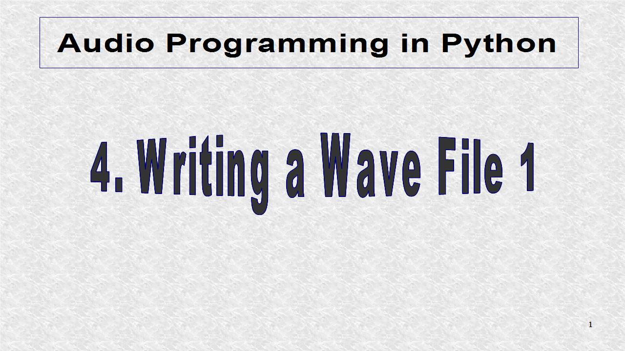 Audio Programming In Python: 4  Writing a Wav File - 1