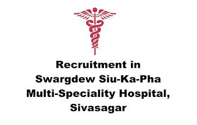 Recruitment in Swargdew Siu-Ka-Pha Multi-Speciality Hospital, Sivasagar. Last Date: 17.03.2019