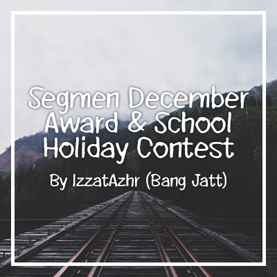 Segmen December Award & School Holiday Contest By Izzat Azhar
