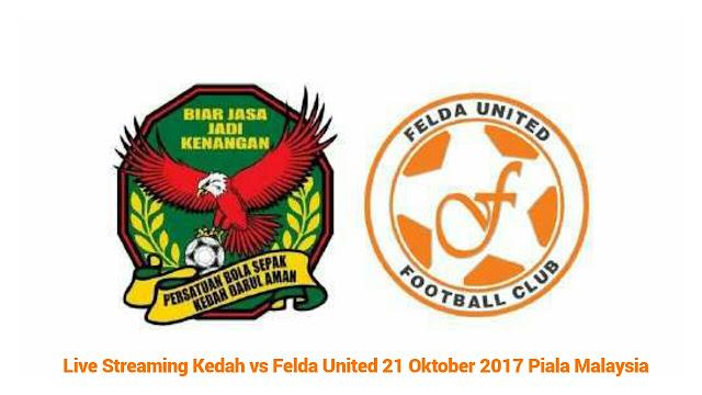 Live Streaming Kedah vs Felda United 21 Oktober 2017 Piala Malaysia