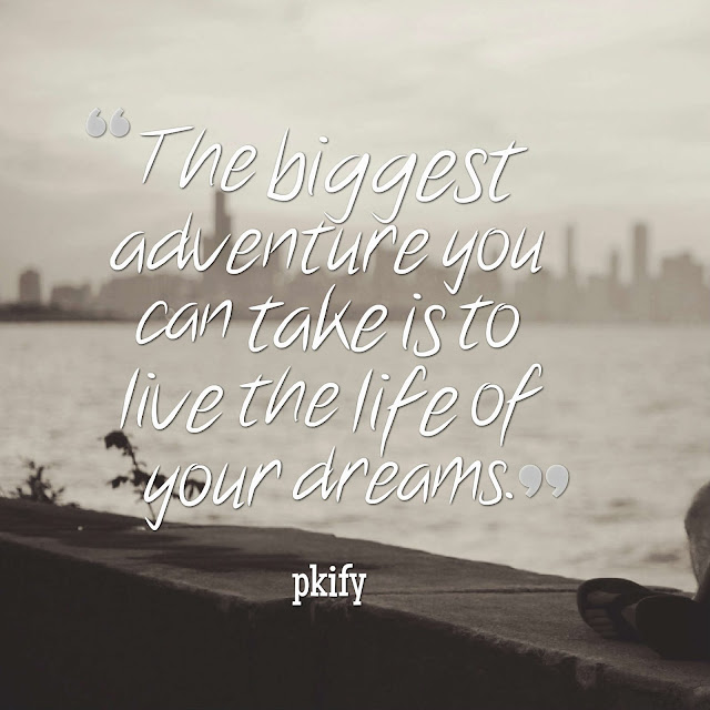 The Biggest Adventure You Can Take Is to Live the Life of Your Dreams Life Quoets