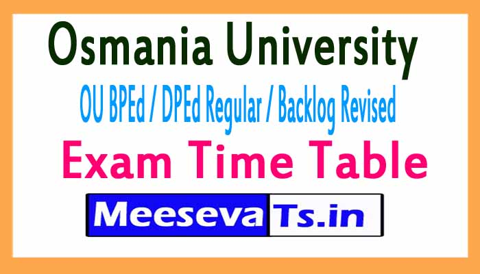 Osmania University OU BPEd / DPEd Regular / Backlog Revised Exam Time Table 2017
