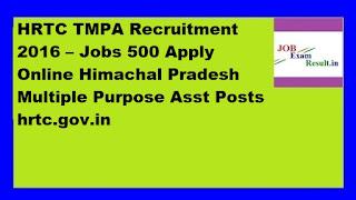 HRTC TMPA Recruitment 2016 – Jobs 500 Apply Online Himachal Pradesh Multiple Purpose Asst Posts hrtc.gov.in
