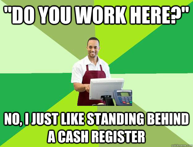 amusing comment about working the cash register