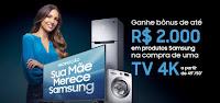 Promoção Sua mãe merece Samsung samsung.com.br/suamaemerece
