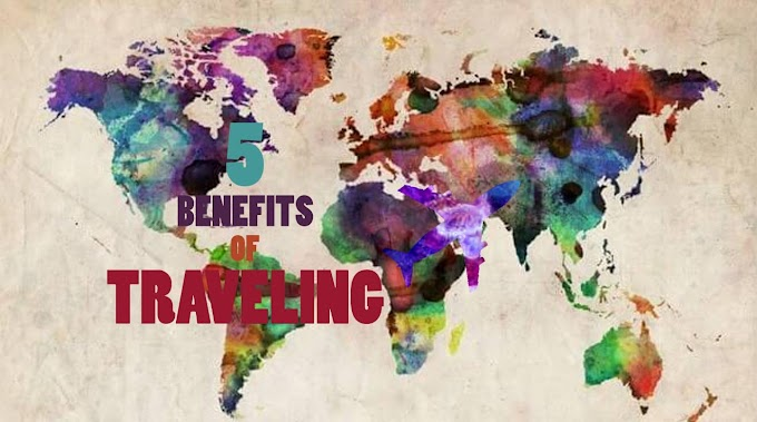Top 5 Benefits of Traveling
