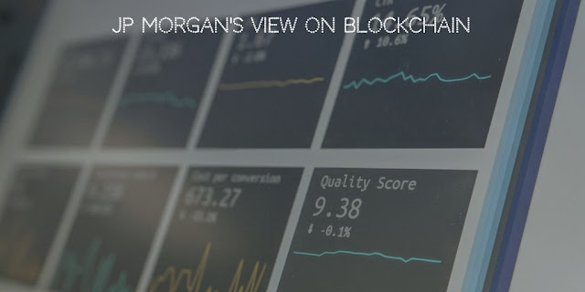 JP Morgan's view on Blockchain