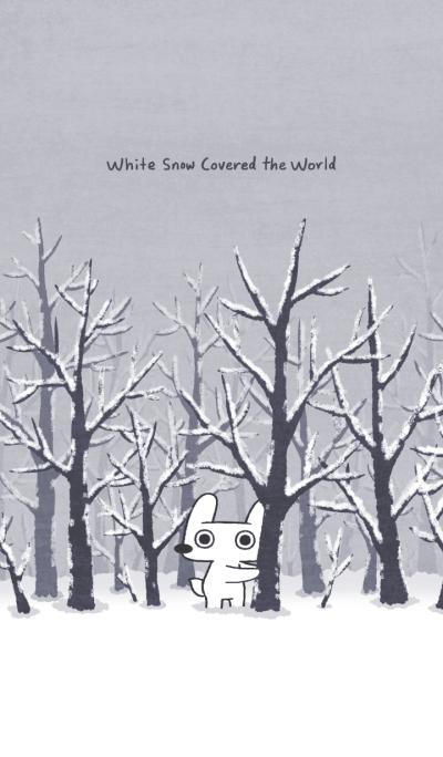 Hey Bu!-White snow covered the world.