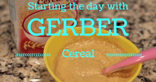 Starting The Day With Gerber Cereal