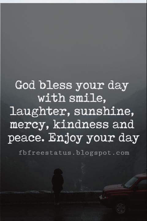 Sunday Morning Inspirational Quotes, God bless your day with smile, laughter, sunshine, mercy, kindness and peace. Enjoy your day.