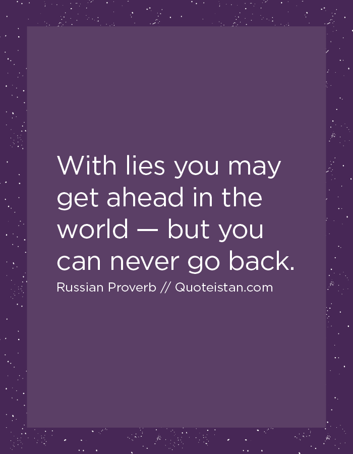 With lies you may get ahead in the world — but you can never go back.