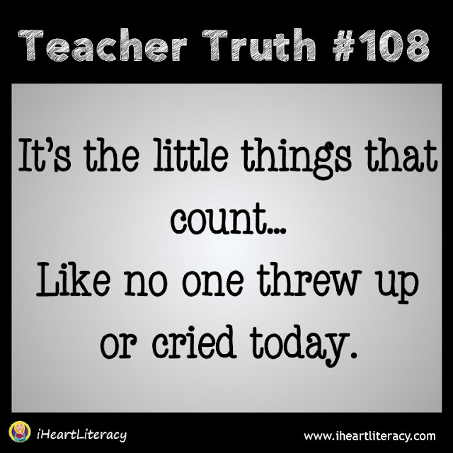 Teacher Truth #108 - No one threw up or cried today. Success!