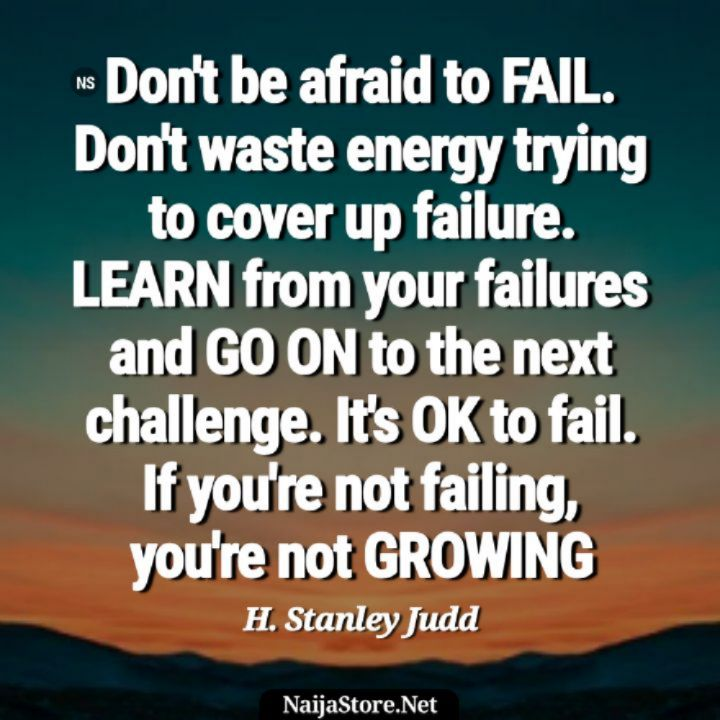 H. Stanley Judd's Quote Don't be afraid to FAIL. Don't waste energy trying to cover up failure. LEARN from your failures and GO ON to the next challenge. It's OK to fail. If you're not failing, you're not GROWING - Motivational Quotes