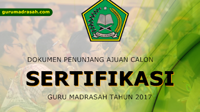Dokumen Penunjang Ajuan Calon Peserta Sertifikasi Guru Madrasah 2017