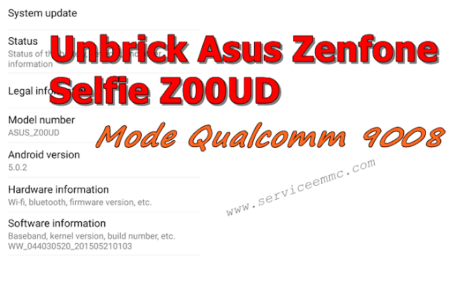File Unbrick Asus Zenfone Selfie Z00UD Mode Qualcomm 9008