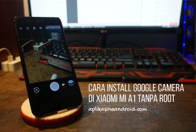 Cara Install Google Camera di MI A1