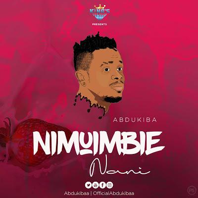 Abdukiba - Nimuimbie Nani