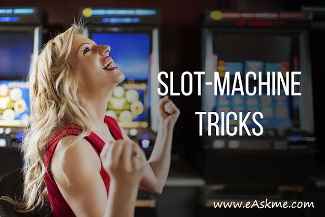 6 Slot Machine Tricks That Really Work!: eAskme
