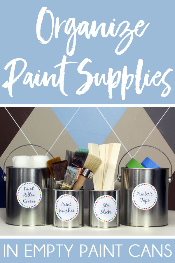 The Best Way to Organize Paint Supplies - Use empty paint cans to store paint brushes, roller covers, stir sticks, painters tape, and more.