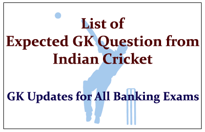 List of Important Expected GK Questions from Indian Cricket