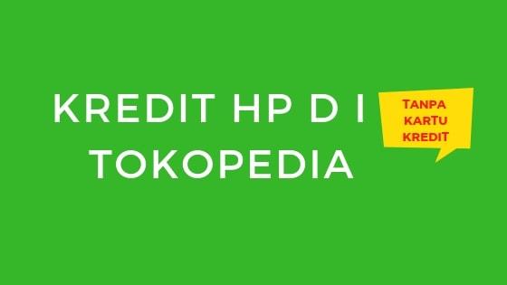 kredit Hp Tanpa Kartu Kredit Tokopedia