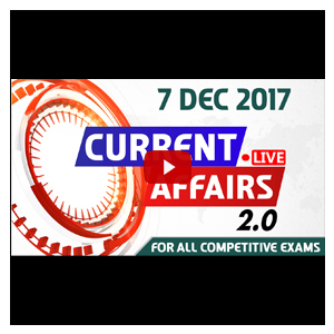 Current Affairs Live 2.0 | 07 December 2017 | All Competitive Exams