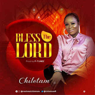 Music: Chiletam – Bless The Lord (Prod. By F-Tunez)