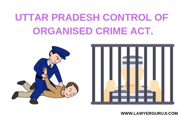 UTTAR PRADESH CONTROL OF ORGANISED CRIME ACT.