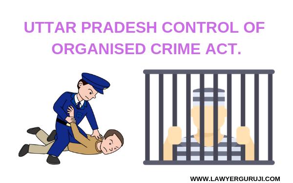 UTTAR PRADESH CONTROL OF ORGANISED CRIME ACT.