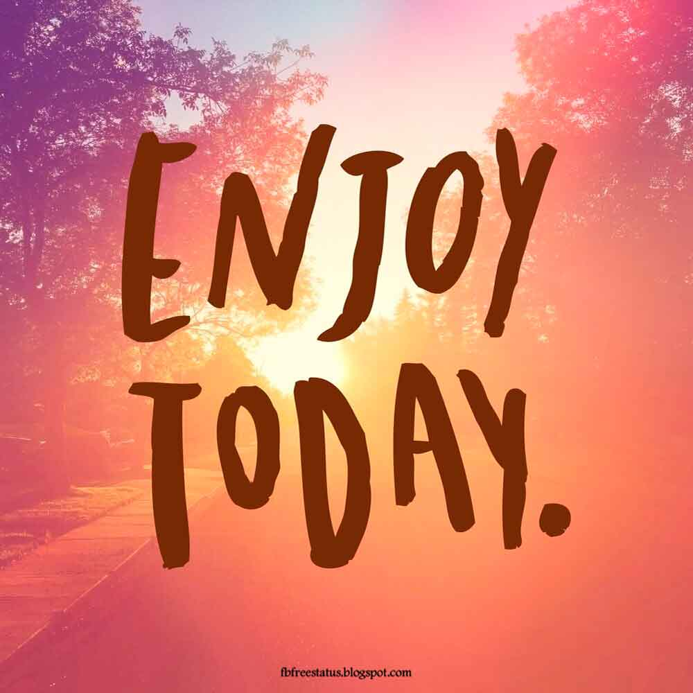 Enjoy today.