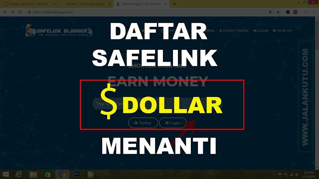 Cara Daftar Safelink Blogger Untuk Dapetin Dollar