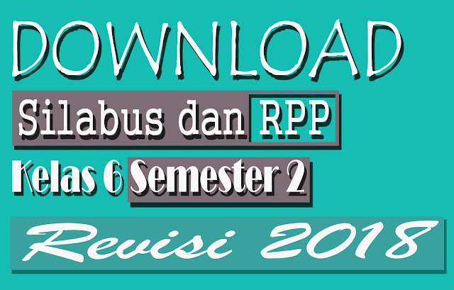 Downlaod RPP dan Silabus SD Kelas 6 K13 Semester II Revisi 2018 Doc
