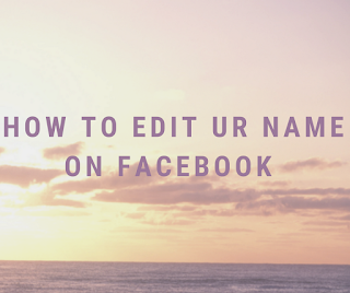 how to edit ur name on facebook