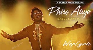 Phire Aaye Song Lyrics Babul Supriyo Durga Puja