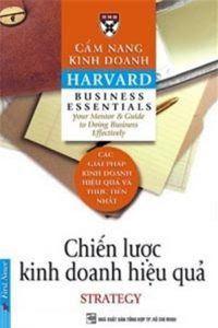 Cẩm Nang Kinh Doanh Harvard: Chiến Lược Kinh Doanh Hiệu Quả - Harvard Business