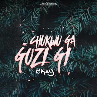 New Music: CKay – Chukwu Ga Gozi Gi