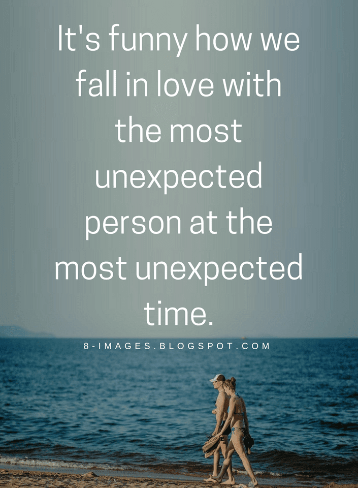 Love Quotes It's Funny How We Fall In Love With The Most Unexpected Interesting Unexpected Love Quotes
