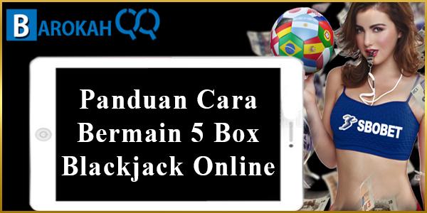 Panduan Cara Bermain 5 Box Blackjack Online