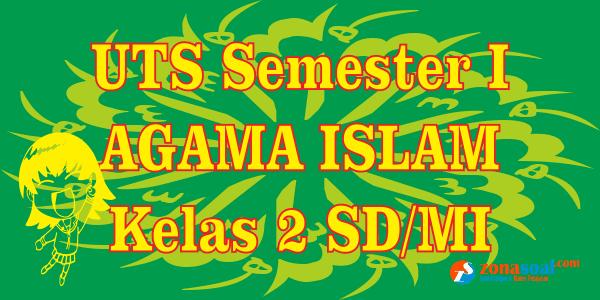 Soal Latihan UTS Agama Islam Kelas 2 SD Semester 1 Terbaru