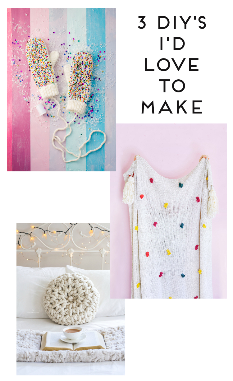 3 DIY'S I'D LOVE TO MAKE - WINTER WARMERS.