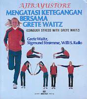 Judul Buku : Mengatasi Ketegangan Bersama Grete Waitz (Conquer Stress With Grete Waitz)