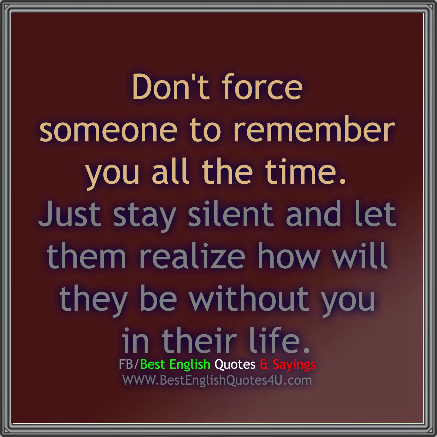 Dont Force Someone To Remember You Best English Quotes Sayings