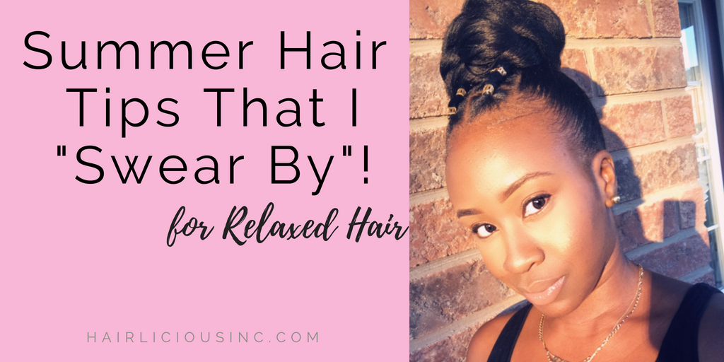 Summer Hair Tips That I Swear By Relaxed Hair Hairlicious Inc
