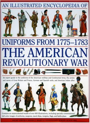 An Illustrated Encyclopedia of Uniforms from 1775-1783 The American Revolutionary War